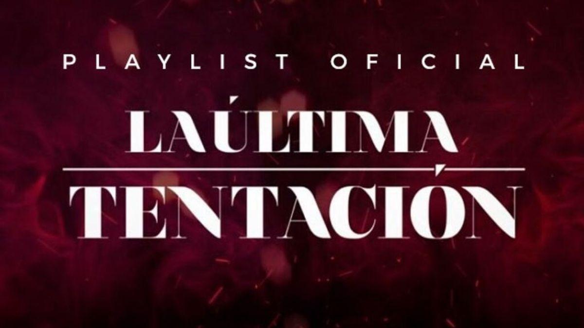 La playlist de 'La última tentación' reúne todos los éxitos que sonarán en el programa
