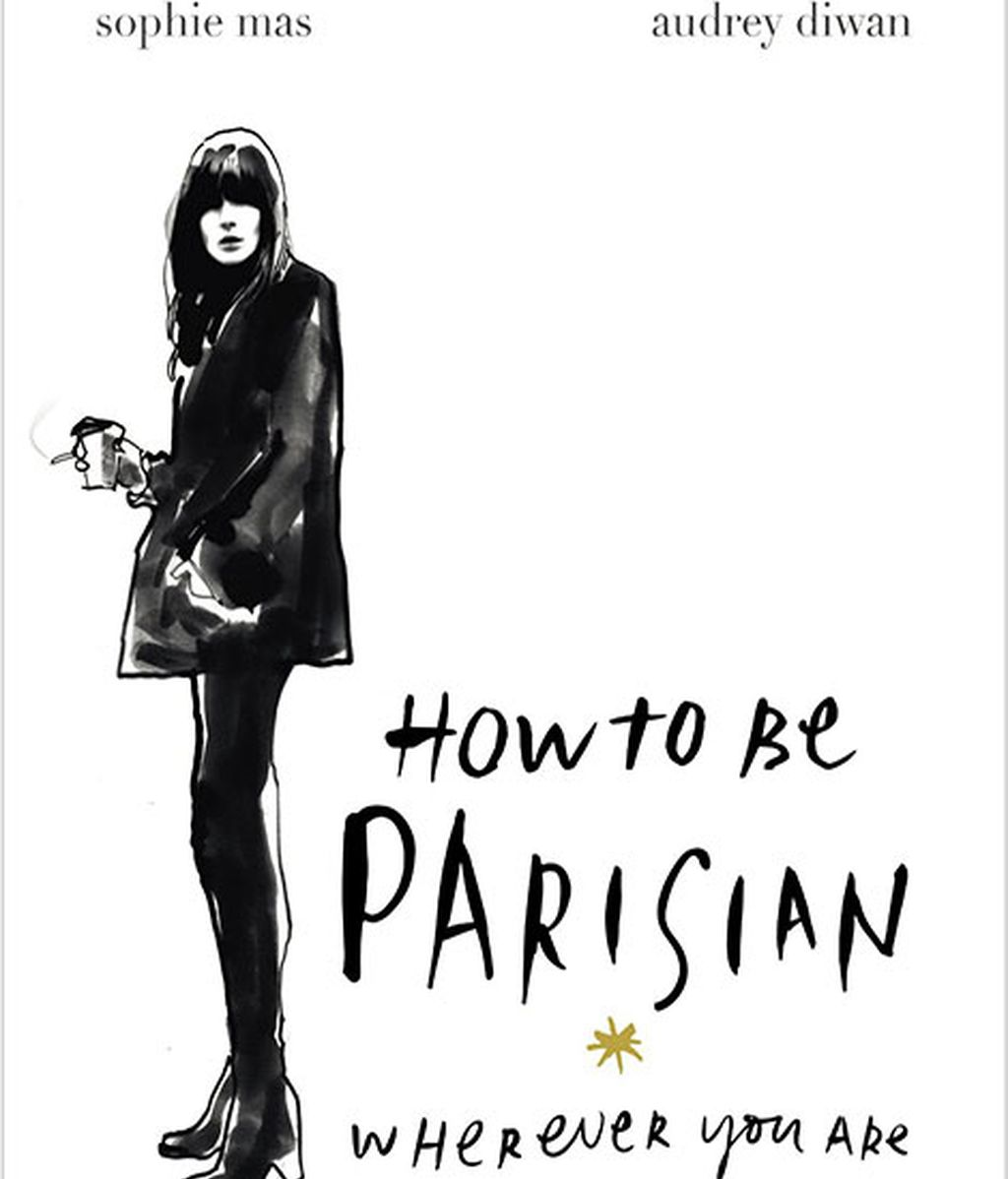How to be a Parisian: wherever you are: Love, Style, and Bad Habits. Caroline de Maigret. Editorial Arrow. 22 €
