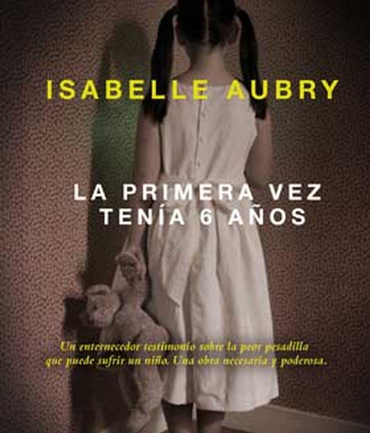 """""""La primera vez tenía seis años…"""", un libro autobiográfico que acaba de publicarse en España y que Aubry presenta esta semana en Madrid y Barcelona."""