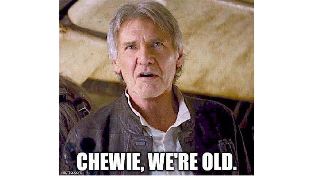 """""""Chewie, estamos viejos"""""""