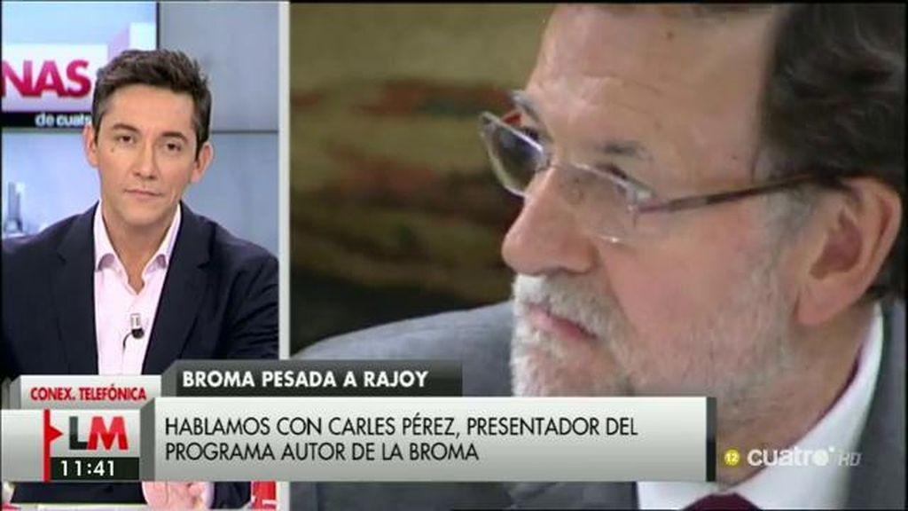 """Carles Pérez, presentador del programa autor de la broma a Mariano Rajoy: """"No esperábamos poder hablar con él"""""""