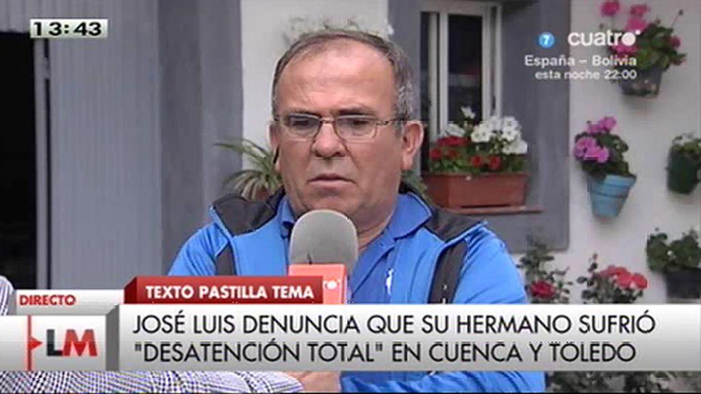 """José Luis denuncia que su hermano sufrió """"desatención total"""" en Cuenca y Toledo"""