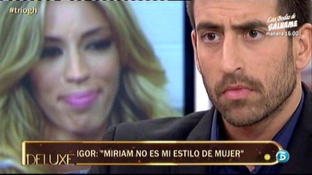 """Igor: """"Miriam no es mi estilo de mujer"""""""