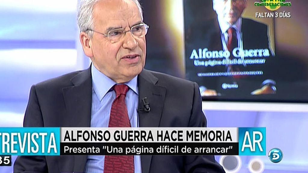 """Alfonso Guerra: """"Yo mantengo esa visión romántica de que hay que plantear las cosas con radicalidad"""""""