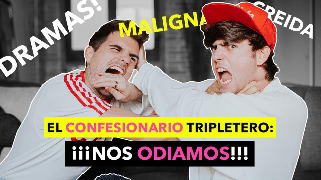 El confesionario tripletero: ¡Nos odiamos!
