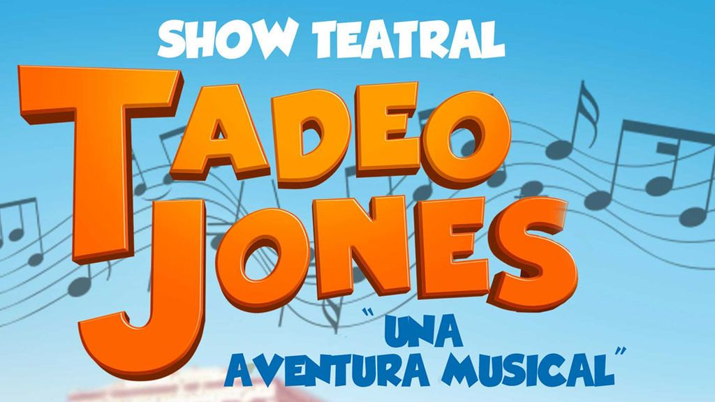 Tadeo Jones, una aventura musical - 20 de julio