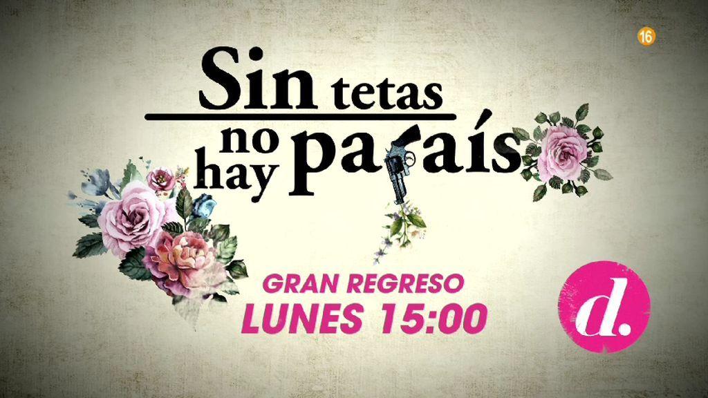 ¡Ya hay fecha para el gran regreso de 'Sin tetas no hay paraíso'! El lunes, a las 15:00 horas, en Divinity