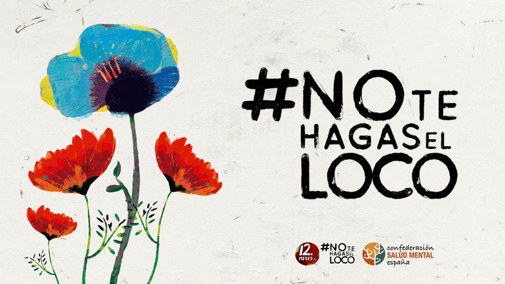 La Confederación SALUD MENTAL ESPAÑA con la campaña #NOTEHAGASELLOCO para visibilizar y concienciar a la sociedad sobre la salud mental.
