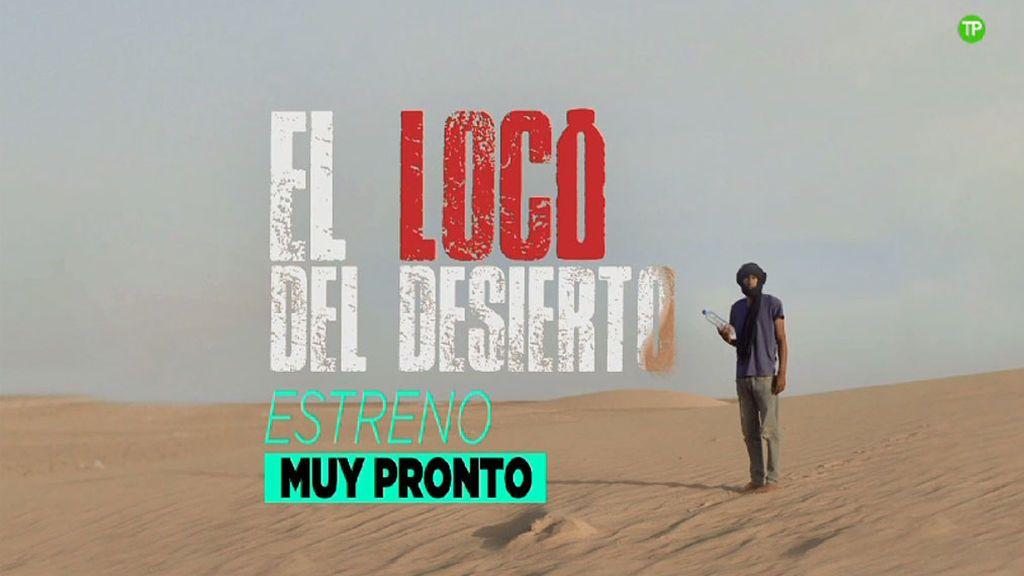 El documental 'El loco del desierto' muy pronto en BeMad Life