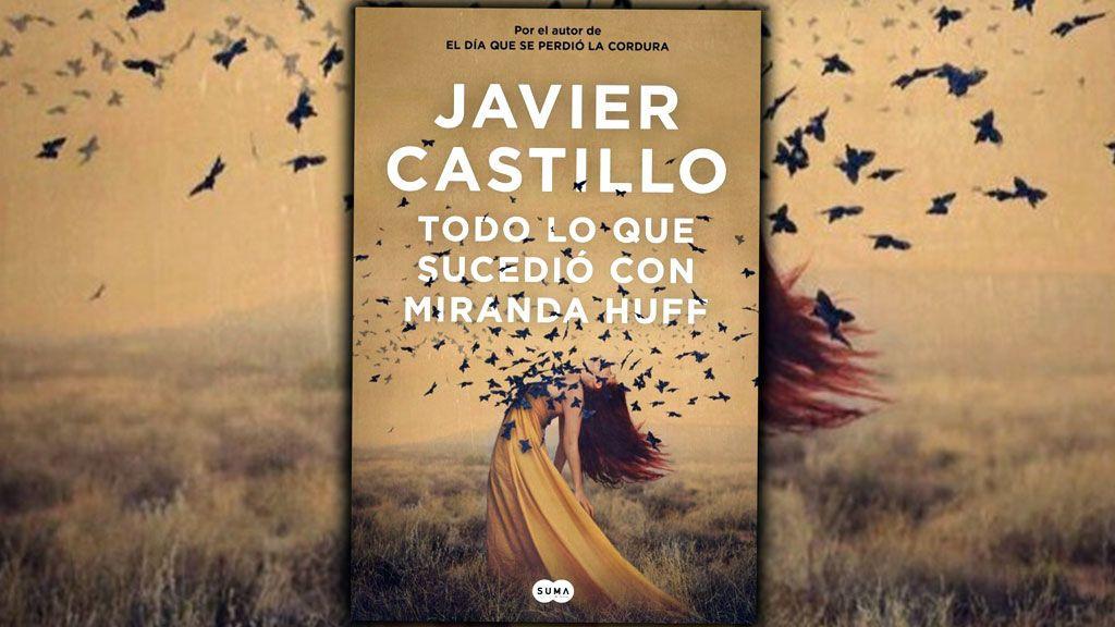 'Todo Lo Que Sucedió Con Miranda Huff', la tercera obra de Javier Castillo