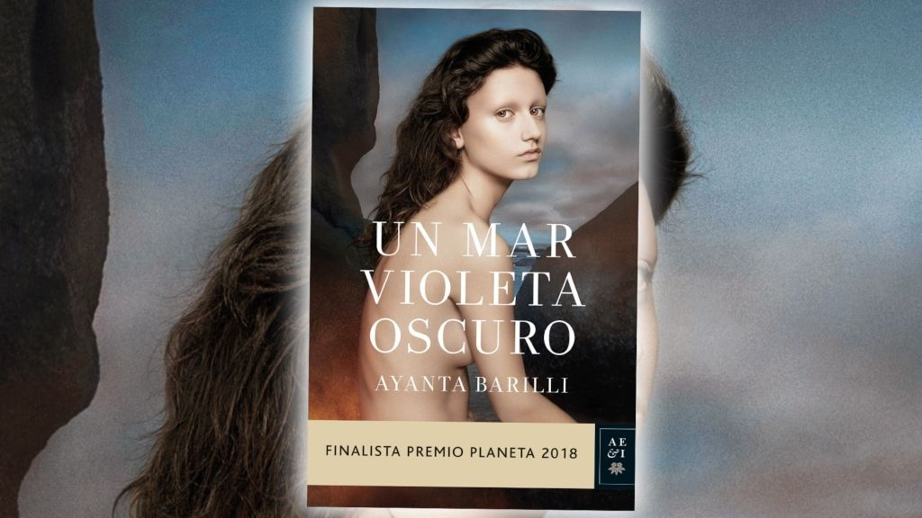 'Un mar violeta oscuro', la primera novela de la finalista al Premio Planeta 2018, Ayanta Barilli