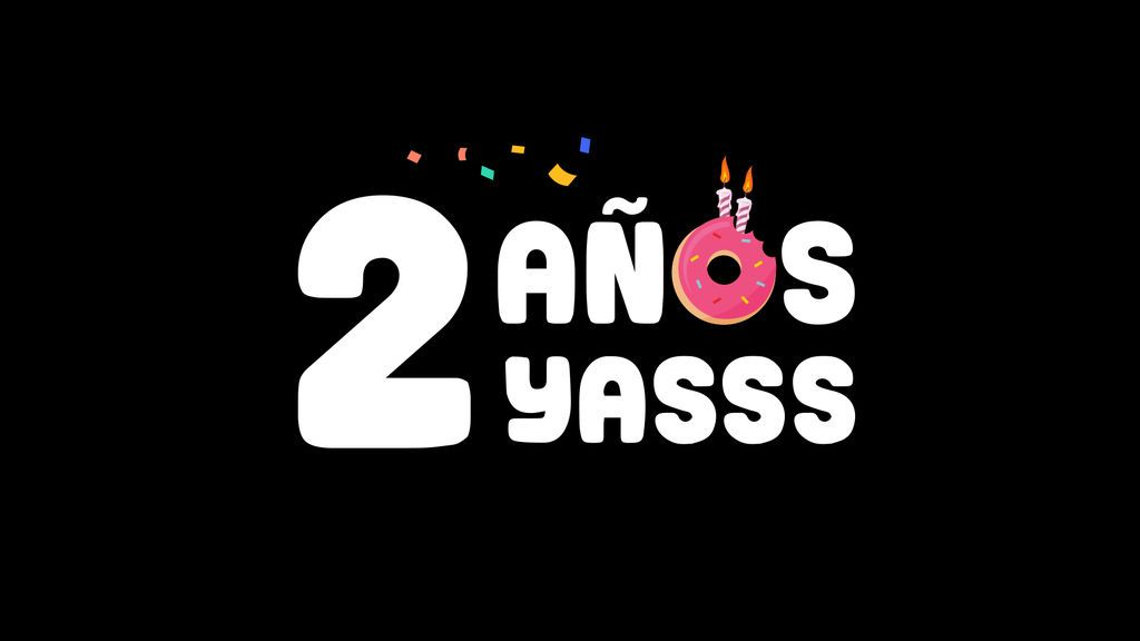2 años de fantasía: Yasss se hace mayor y eso hay que celebrarlo