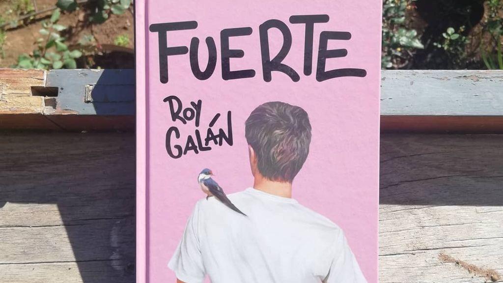 'Fuerte', el último libro de Roy Galán que aborda el concepto de nuevas masculinidades